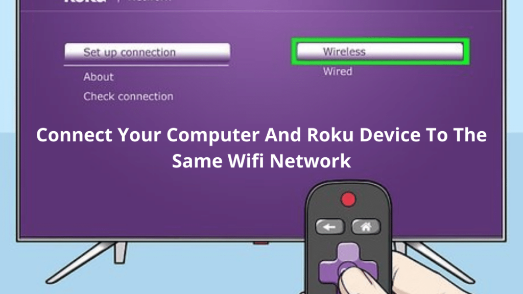 Connect Your Computer And Roku Device To The Same Wifi Network