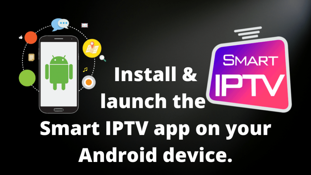 Install and launch the Smart IPTV app on your Android device.