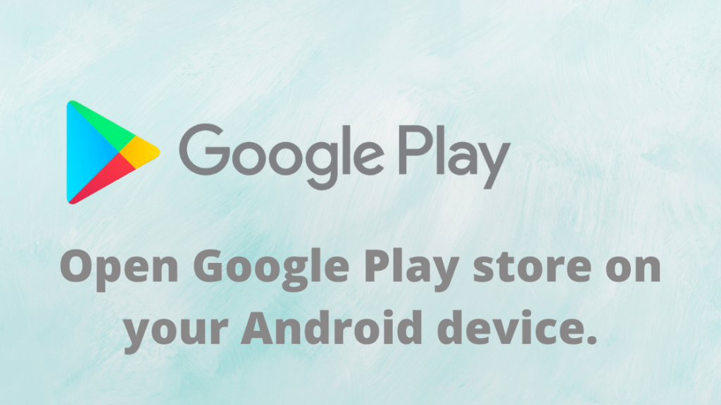 Open Google Play store on your Android device.