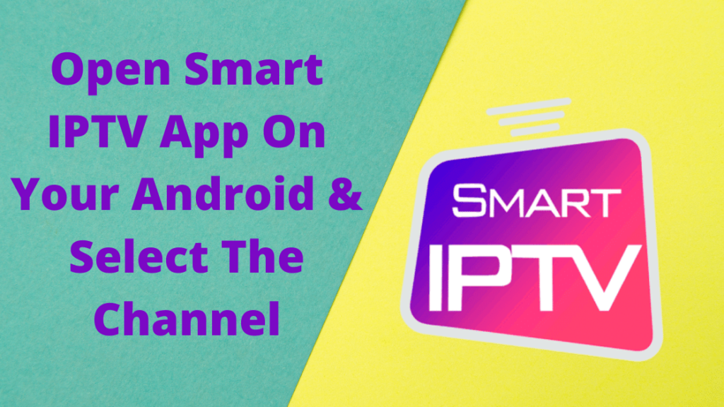 Open Smart IPTV App On Your Android & Select The Channel