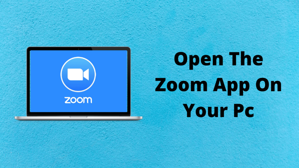 Open The Zoom App On Your Pc