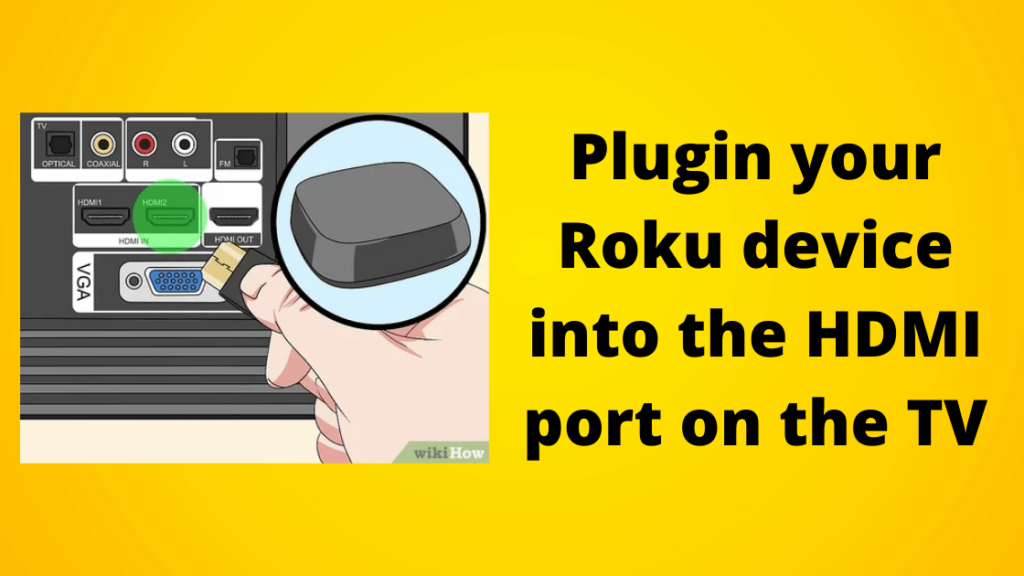 Plugin your Roku device into the HDMI port on the TV