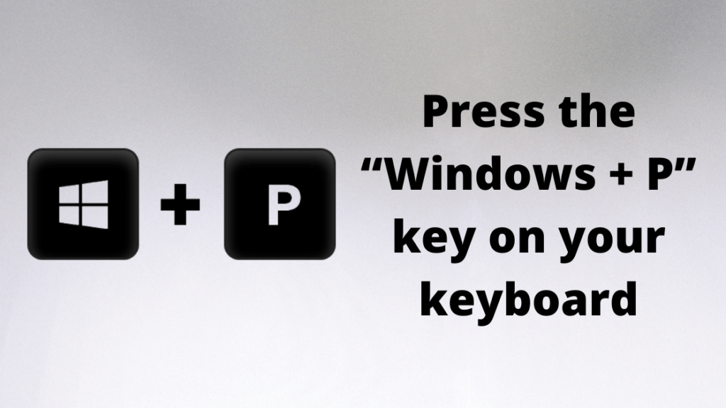 """Press the """"Windows + P"""" key on your keyboard"""