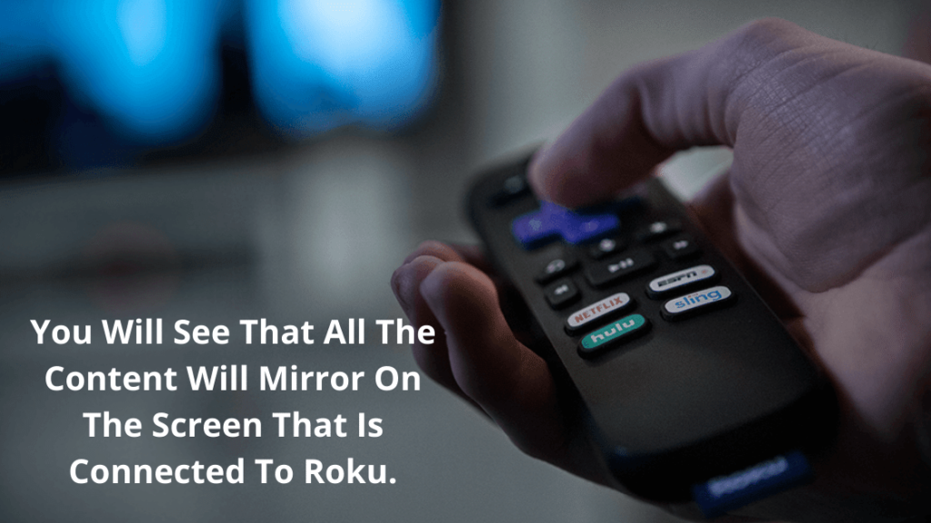 You Will See That All The Content Will Mirror On The Screen That Is Connected To Roku.