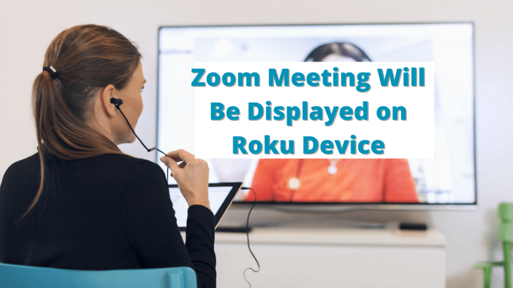 Zoom Meeting Will Be Displayed on Roku Device