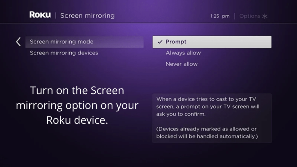 Turn on the Screen mirroring option on your Roku device.